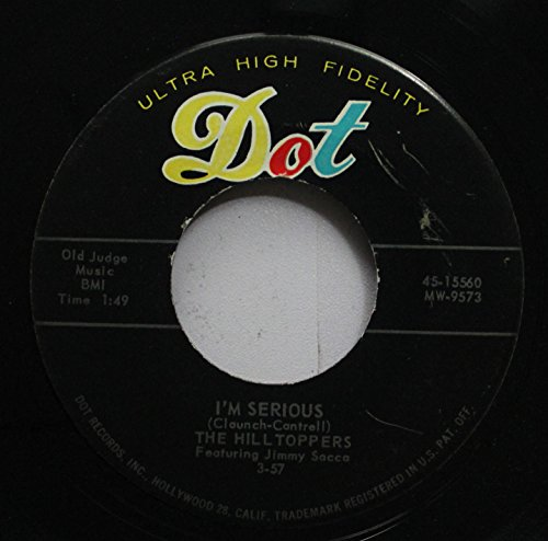 Records Hill Rpm 45 (THE HILL TOPPERS 45 RPM I''M SERIOUS / I LOVE MY GIRL)
