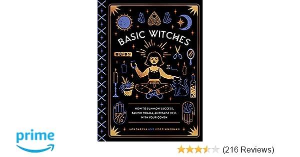 Basic Witches: How to Summon Success, Banish Drama, and