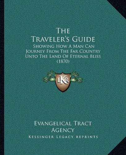The Traveler's Guide: Showing How A Man Can Journey From The Far Country Unto The Land Of Eternal Bliss (1870) pdf