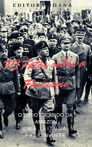 70 Fatos sobre o Fascismo: O Fascismo como nunca te contaram! (Ditaduras Livro 1)
