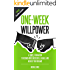 One-Week Willpower: A Simple Foundation to Become More Successful, Likable, and Achieve Your Dreams