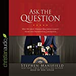 Ask the Question: Why We Must Demand Religious Clarity from Our Presidential Candidates   Stephen Mansfield