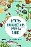 RECETAS MACROBIÓTICAS PARA LA SALUD (Spanish Edition)