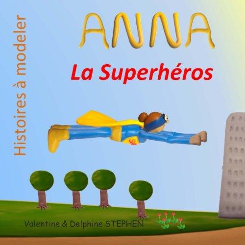 anna-la-superheros-histoires-a-modeler-volume-10-french-edition