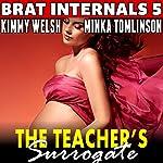 The Teacher's Surrogate: Brat Internals 5 | Kimmy Welsh