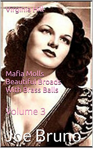 Virginia Hill - Mafia Molls  - Beautiful Broads With Brass Balls: Volume 3 (Mob Molls – Beautiful Broads With Brass Balls) (Molls Outfit)
