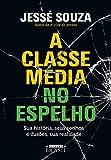 capa de A classe média no espelho: Sua história, seus sonhos e ilusões, sua realidade