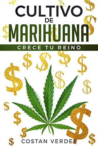 Cultivo De Marihuana: Crece Tu Reino por Costan Verdee