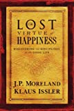 Lost Virtue of Happiness: Discovering the Disciplines of the Good Life, J. P. Moreland, Klaus Issler, 1576836487