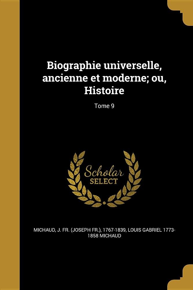 Download Biographie Universelle, Ancienne Et Moderne; Ou, Histoire; Tome 9 (French Edition) ebook