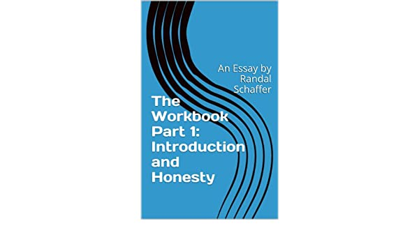 The Workbook Part  Introduction And Honesty An Essay By Randal  The Workbook Part  Introduction And Honesty An Essay By Randal Schaffer   Kindle Edition By Randal Schaffer Selfhelp Kindle Ebooks  Amazoncom
