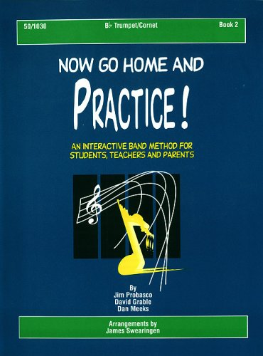 Now Go Home and Practice Book 2 Trumpet Cornet: Interactive Band Method for Students, Teachers & Parents
