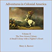 Adventures in Colonial America: Volume II The New Jersey Colony: A Small Colony with a Fighter's Heart (Volume 2) | Mary A Baewer