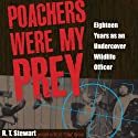 Poachers Were My Prey: Eighteen Years as an Undercover Wildlife Officer Audiobook by R. T. Stewart, W. H.