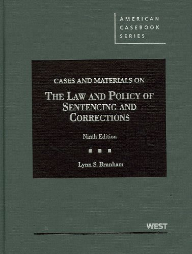 Cases and Materials on the Law and Policy of Sentencing and Corrections (American Casebook Series)
