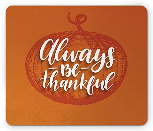 Be Thankful Mouse Pad, Thanksgiving Pumpkin Blessing of The Harvest Traditional Ritual, Standard Size Rectangle Non-Slip Rubber Mousepad, Burnt Orange and -