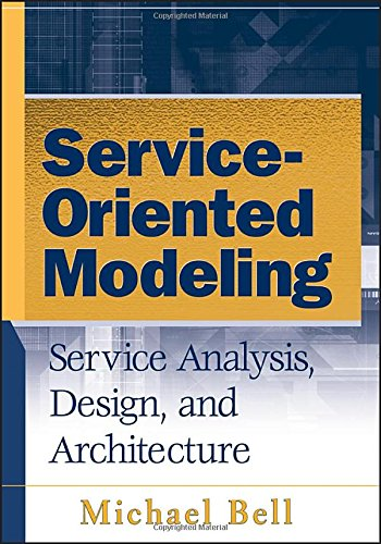 Service-Oriented Modeling (SOA): Service Analysis, Design, and Architecture by Michael Bell