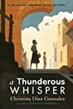 Front cover for the book A Thunderous Whisper by Christina Diaz Gonzalez