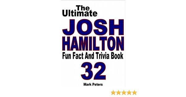 The Ultimate Josh Hamilton Fun Fact And Trivia Book