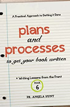 Plans and Processes to Get Your Book Written (Writing Lessons from the Front 6) by [Hunt, Angela]