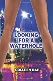 Looking for a Waterhole, Colleen Rae, 194106602X
