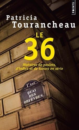 Le 36 - Histoires de poulets, d'indics et de tueurs en série Poche – 1 février 2018 Patricia Tourancheau Points 2757870971 Affaires