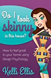 img - for Do I Look Skinny In This House?: How to Feel Great In Your Home Using Design Psychology (Morgan James Publishing) book / textbook / text book
