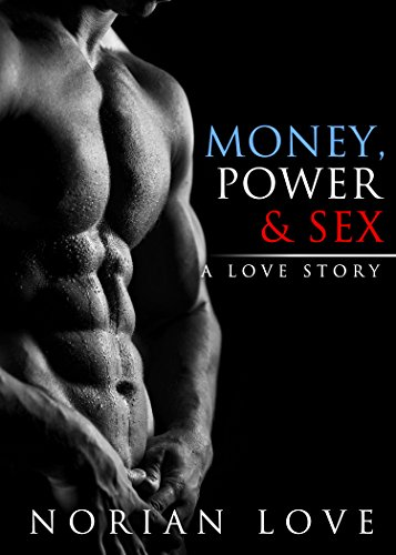 Money, Power & Sex: A Love Story by [Love, Norian F.]