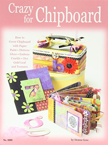 Crazy for Chipboard: How to Cover Chipboard with Paper, Paint, Distress, Gloss, Emboss, Crackle, Dye, Gold Leaf and Textures (Home Chipboard)
