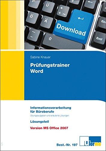 Prüfungstrainer Word: Informationsverarbeitung für die Büroberufe, Übungsaufgaben und erläuterte Lösungen, Version MS Office 2007