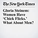 Gloria Steinem: Women Have 'Chick Flicks.' What About Men? | Gloria Steinem