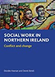 Social Work in Northern Ireland, Deirdre Heenan and Derek Birrell, 1847423329