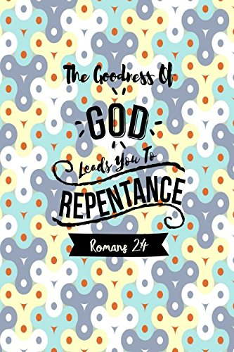 Download Romans 2:4 The goodness of God leads you to repentance: Bible Verse Quote Cover Composition Notebook Portable pdf