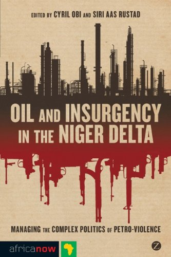 Oil and Insurgency in the Niger Delta: Managing the Complex Politics of Petro-violence (Africa Now)