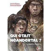 Qui Était Néandertal ? l'Enquête Illustrée