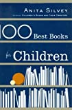 100 Best Books for Children, Anita Silvey, 0618278893