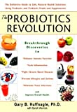 Book cover image for The Probiotics Revolution: The Definitive Guide to Safe, Natural Health Solutions Using Probiotic and Prebiotic Foods and Supplements