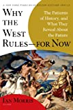 Why the West Rules--for Now: The Patterns of History, and What They Reveal About the Future, Ian Morris, 0312611692