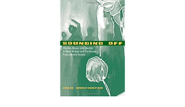 Sounding off rhythm music and identity in west african and west african and caribbean francophone novels african soundscapes kindle edition by julie huntington arts photography kindle ebooks amazon fandeluxe Images