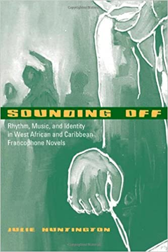 Sounding off rhythm music and identity in west african and sounding off rhythm music and identity in west african and caribbean francophone novels african soundscapes american literatures initiative edition fandeluxe Images