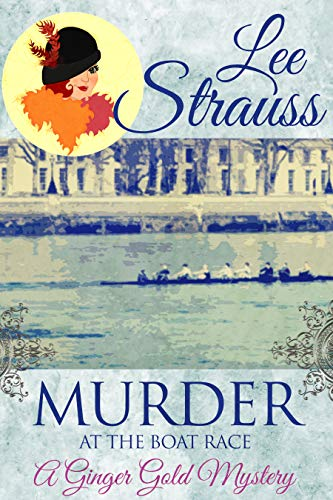 Murder at the Boat Race: a cozy 1920s murder mystery (A Ginger Gold Mystery Book 9)