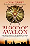 Blood of Avalon: The Secret History of the Grail Dynasty from King Arthur to Prince William