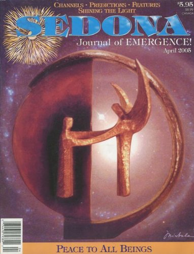 Sedona Journal of Emergence (April 2005) Health and Healing; Working with Trauma; Crop Circles; Connection Between Emotions and Manifestations; Conscious Awareness: Wisdom of the Ancients; Avoid Alzheimer's; the Dream Zone; Sodalite Hearts (Vol. 15, No. 4)