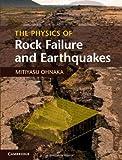 The Physics of Rock Failure and Earthquakes, Ohnaka, Mitiyasu, 1107030064