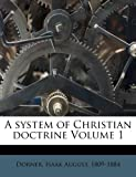 img - for A system of Christian doctrine Volume 1 book / textbook / text book