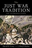 The Just War Tradition, David D. Corey and J. Daryl Charles, 1935191101
