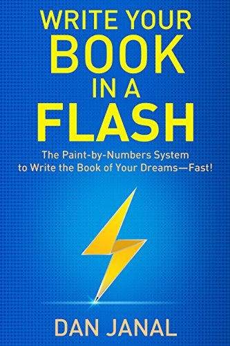 Write Your Book in a Flash: A Paint-by-Numbers System to Write the Book of Your Dreams—FAST! by [Janal, Dan]