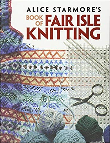 [0486472183] [9780486472188] Alice Starmore's Book of Fair Isle Knitting (Dover Knitting, Crochet, Tatting, ()