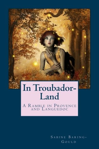 In Troubador-Land: A Ramble in Provence and Languedoc