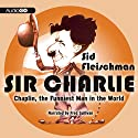 Sir Charlie: Chaplin, the Funniest Man in the World Audiobook by Sid Fleischman Narrated by Fred Sullivan